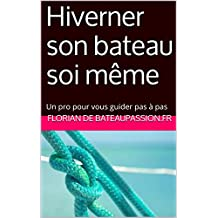 Hiverner son bateau soi même: Un pro pour vous guider pas à pas (French Edition)