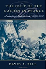 The Cult of the Nation in France: Inventing Nationalism, 1680-1800: Inventing Nationalism 1680-1800 Kindle Edition