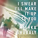 I Swear I'll Make It Up to You: A Life on the Low Road Audiobook by Mishka Shubaly Narrated by Mishka Shubaly