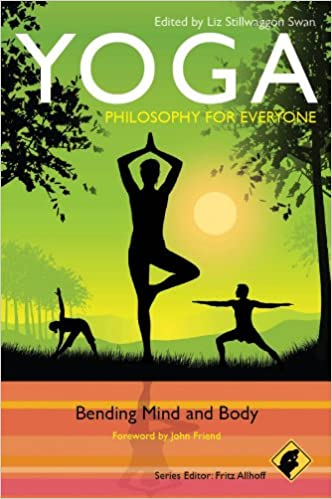 Yoga Philosophy For Everyone Bending Mind And Body Allhoff Fritz Swan Liz Stillwaggon Friend John 9780470658802 Amazon Com Books