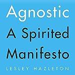 Agnostic: A Spirited Manifesto | Lesley Hazelton
