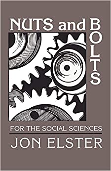 Nuts and Bolts for the social sciences Jon Elster