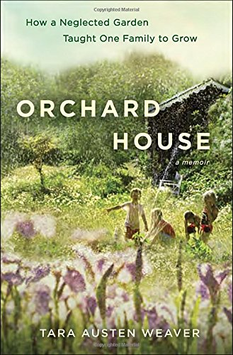 Orchard House: How a Neglected Garden Taught One Family to Grow Hardcover – Deckle Edge, March 31, 2015