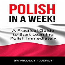 Polish: Learn Polish in a Week!: Start Speaking Basic Polish in Less Than 24 Hours: The Ultimate Crash Course for Polish Language Beginners Audiobook by  Project Fluency Narrated by Marcin Fugiel