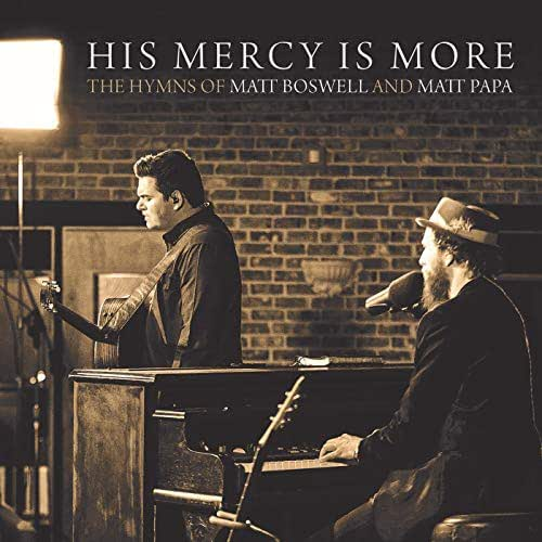 His Mercy Is More: The Hymns Of Matt Boswell And Matt Papa