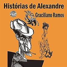 Histórias de Alexandre Audiobook by Graciliano Ramos Narrated by Di Ramon