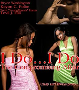 I Do...I Do: The Compromising Affair (One Reason Publications Presents Book 1)