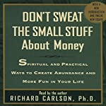 Don't Sweat the Small Stuff About Money | Richard Carlson Ph.D.