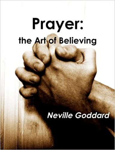 Full audio and text of Neville Goddards Spiritual Classic Prayer, The Art of Believing