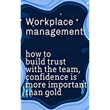 Workplace management: how to build trust with the team, confidence is more important than gold