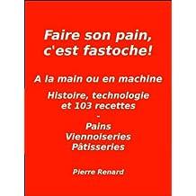 Faire son pain, c'est fastoche (French Edition)