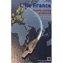 ÎLE DE FRANCE (L') : GUERRE, MARINE ET SÉCURITÉ : POUR UNE NOUVELLE STRATÉGIE DE DÉFENSE