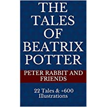 The Tales of Beatrix Potter: Peter Rabbit and Friends (22 Tales and +600 Illustrations in Deluxe Quality)