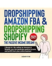 Dropshipping Amazon FBA & Dropshipping Shopify the Passive Income Dream! 2021: By Selling on Amazon & Shopify You Can Generate Passive Income and Profit from Your Online Business!