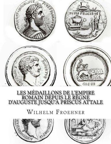 Les médaillons de lEmpire romain depuis le règne dAuguste jusquà Priscus Attale  [Froehner, W] (Tapa Blanda)