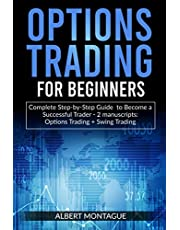 OPTIONS TRADING FOR BEGINNERS: Complete Step-by-Step Guide to Become a Successful Trader – 2 manuscripts : Options Trading + Swing Trading