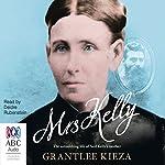 Mrs Kelly: The Astonishing Life of Ned Kelly's Mother   Grantlee Kieza