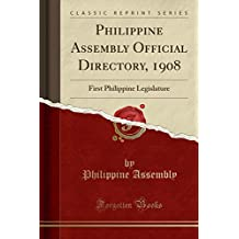 Philippine Assembly Official Directory, 1908: First Philippine Legislature (Classic Reprint) (Spanish Edition)
