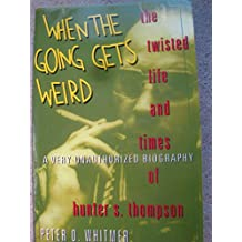 When The Going Gets Weird - The twisted life and times of Hunter S. Thompson
