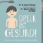 Dreck ist gesund! Warum zu viel Hygiene Ihrem Kind schadet | Marie-Claire Arrieta,B. Brett Finlay