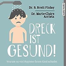 Dreck ist gesund! Warum zu viel Hygiene Ihrem Kind schadet Hörbuch von Marie-Claire Arrieta, B. Brett Finlay Gesprochen von: Peter Veit
