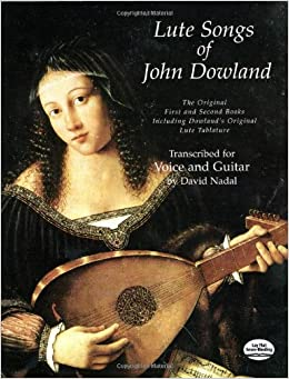 Lute Songs of John Dowland for Voice and Guitar: The Original First and Second Books Including Dowland's Original Lute Tablature (Dover Song Collections)
