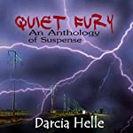 Quiet Fury: An Anthology of Suspense | Darcia Helle