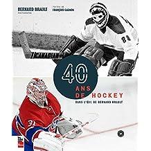 40 ans de hockey dans l'oeil de Bernard Brault (French Edition)