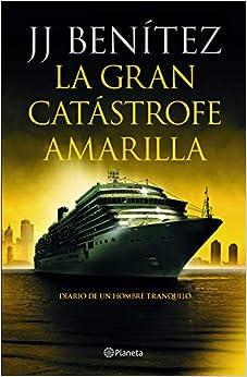La gran catástrofe amarilla: Diario de un hombre tranquilo (Biblioteca J. J. Benítez)