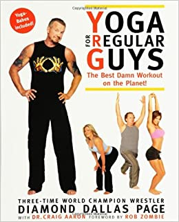 Yoga For Regular Guys The Best Damn Workout On The Planet Diamond Dallas Page Rob Zombie Craig Aaron 9781594740794 Amazon Com Books