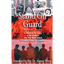 Stand on Guard: A Prophetic Call and Research on the Righteous Foundations of Canada