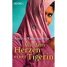 Mit dem Herzen einer Tigerin: Ein bewegendes Schicksal aus Indien (German Edition)