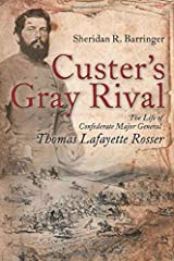Custer's Gray Rival: The Life of Confederate Major General Thomas Lafayette Rosser Paperback