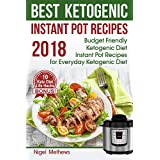 Best Ketogenic Instant Pot Recipes 2018:: Budget Friendly Ketogenic Diet Instant Pot Recipes for Everyday Ketogenic Diet. Bonus! 10 Keto Diet Life Hacks (keto diet, ketogenic supplements)