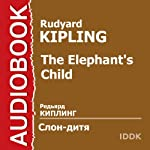 The Elephant's Child [Russian Edition] | Rudyard Kipling
