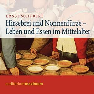 Hirsebrei und Nonnenfürze. Leben und Essen im Mittelalter Hörbuch
