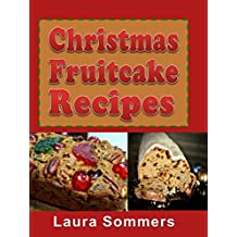 Christmas Fruitcake Recipes: Holiday Fruit Cake Cookbook (Christmas Cookbook 8)