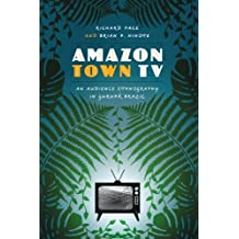 Amazon Town TV: An Audience Ethnography in Gurupá, Brazil (Joe R. and Teresa Lozana Long Series in Latin American and Latino Art and Culture) by Richard Pace (2013-05-15)