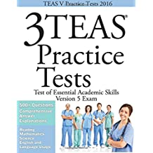 TEAS V Practice Tests 2016: 3 TEAS Practice Tests for the Test of Essential Academic Skills Version 5 Exam