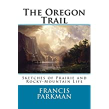 The Oregon Trail (Annotated): Sketches of Prairie and Rocky-Mountain Life