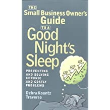 The Small Business Owner's Guide to a Good Night's Sleep: Preventing and Solving Chronic and Costly Problems by Traverso, Debra Koontz (2001) Paperback