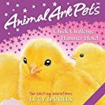 Animal Ark Pets: 'Chick Challenge' and 'Hamster Hotel'   Lucy Daniels