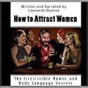 How to Attract Women: The Irresistible Humor and Body Language Secrets Audiobook by Leonardo Bustos Narrated by Leonardo Bustos