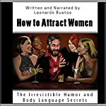 How to Attract Women: The Irresistible Humor and Body Language Secrets | Leonardo Bustos