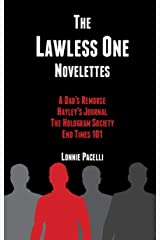 The Lawless One Novelettes: A Dad's Remorse | Hayley's Journal | The Hologram Society | End Times 101 (The Lawless One Series Book 6) Kindle Edition