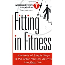 American Heart Association Fitting in Fitness: Hundreds of Simple Ways to Put More Physical Activity into Your Life