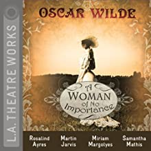 A Woman of No Importance Performance by Oscar Wilde Narrated by Miriam Margolyes, Samantha Mathis, Rosalind Ayres, Jane Carr, Judy Geeson, Martin Jarvis, full cast
