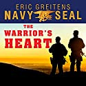 The Warrior's Heart: Becoming a Man of Compassion and Courage Audiobook by Eric Greitens Narrated by Corey M. Snow