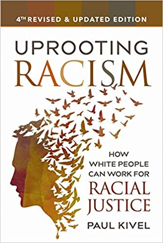 Uprooting Racism - 4th Edition: How White People Can Work for Racial Justice Revised, Updated Edition by Paul Kivel