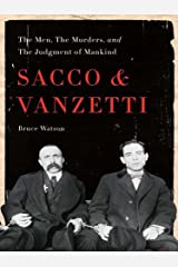 Sacco and Vanzetti: The Men, the Murders, and the Judgment of Mankind Kindle Edition